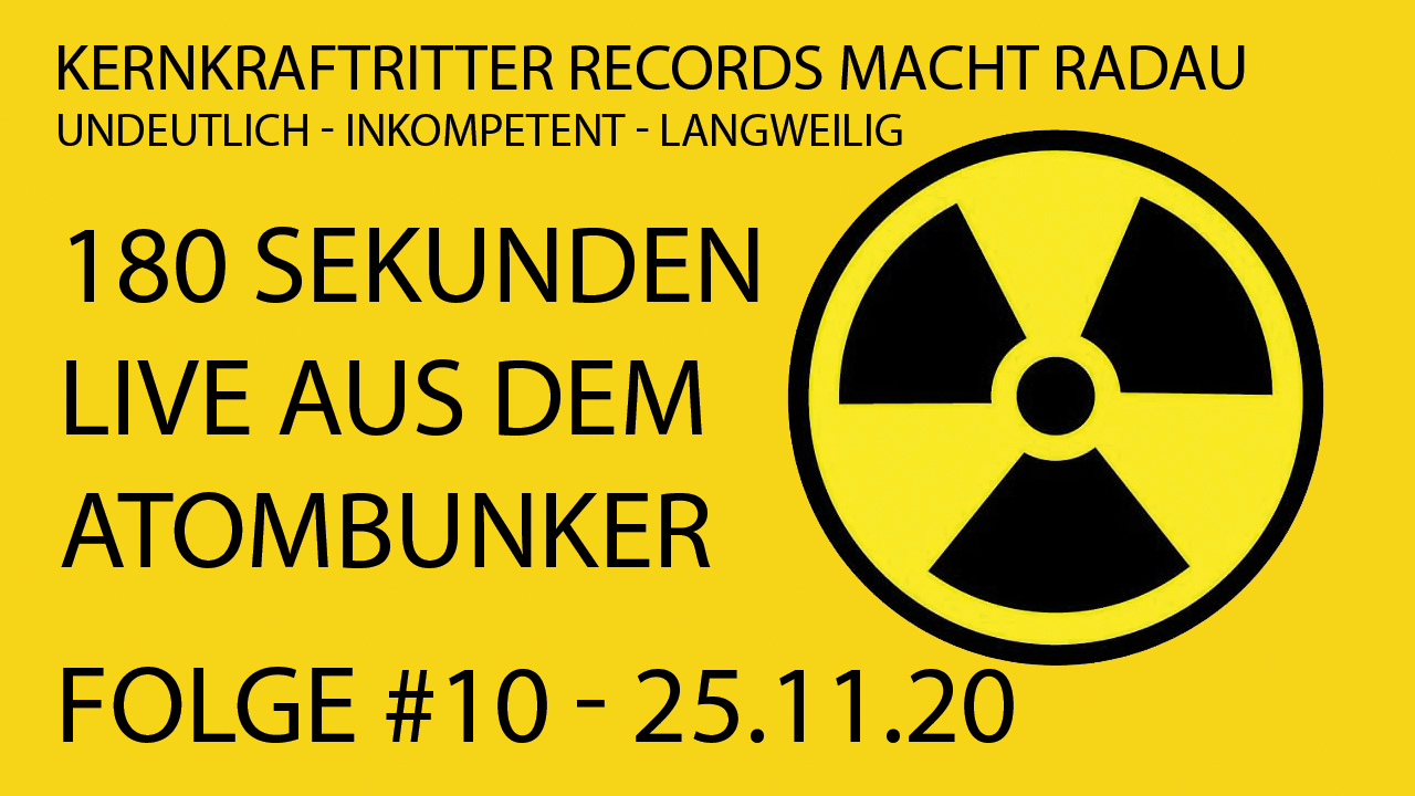 180 Sekunden KKR#010 – 25.11.20 – live aus dem Atombunker!